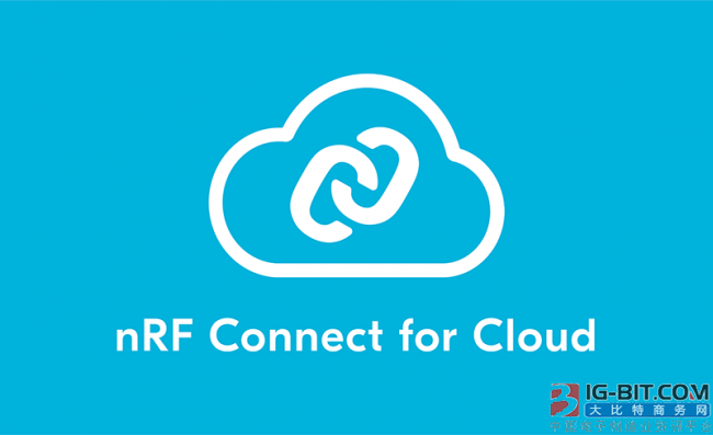 Nordic rolls out NRF Connect For Cloud, offer the design of blue tooth of low power comsumption that is based on the cloud to evaluate a service