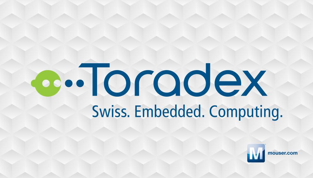 貿澤電子與Toradex簽訂全球分銷協議