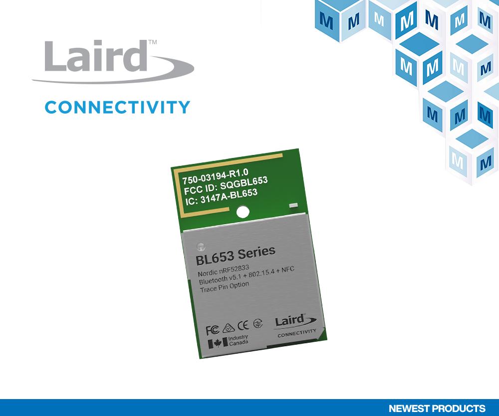 Laird Connectivity BL653系列模块在贸泽开售支持严苛环境下的长距离BLE应用