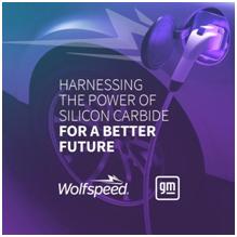 通用汽车与Wolfspeed达成战略供应商协议,在通用汽车未来电动汽车计划中采用 SiC